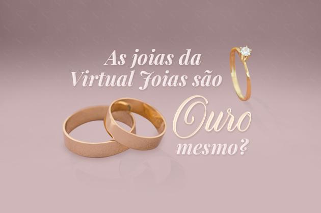 As joias da Virtual Joias são ouro mesmo?