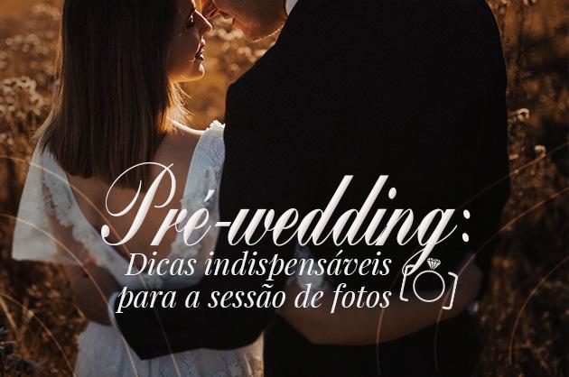 Pré-wedding: dicas indispensáveis para a sessão de fotos