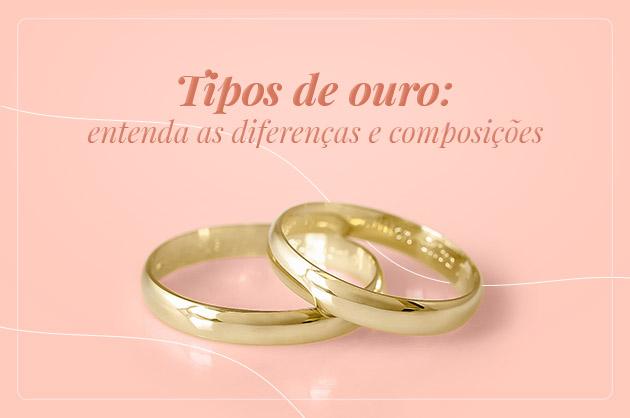 Tipos de ouro: entenda as diferenças e composições